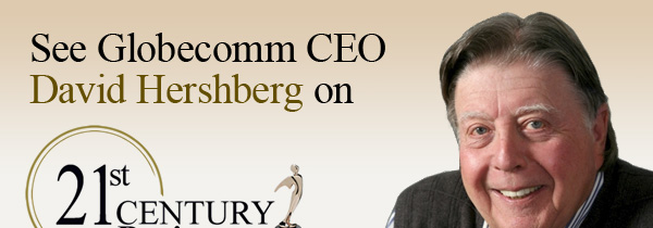 See Globecomm CEO David Hershberg on 21st Century Business